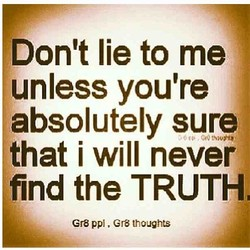 Don't lie to me
