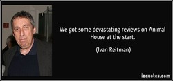 We got some devastating reviews on Animal 