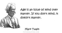 Age is an issue OF mind over 