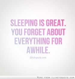 SLEEPING IS GREAT. 