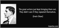 The great writers just kept bringing them out.