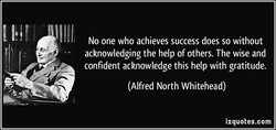 No one who achieves success does so without 