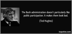 The Bush administration doesn't particularly like 
