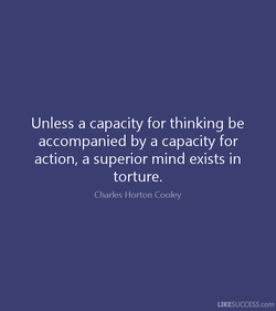 Unless a capacity for thinking be