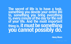 The secret of life is to have a task, 