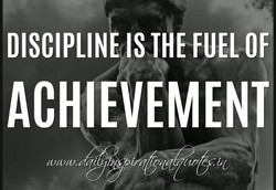 DISCIPLINE IS THE FUEL OF 