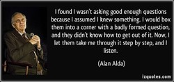 I found I wasn't asking good enough questions 