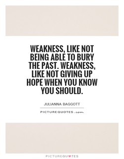 WEAKNESS, LIKE NOT 