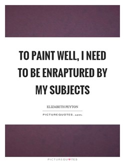 TO PAINT WELL, I NEED 