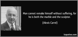 Man cannot remake himself without suffering, for 