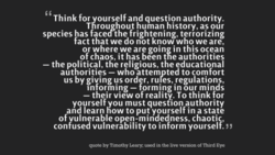 Think for ourself and question authority. 