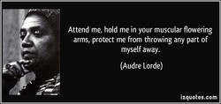 Attend me, hold me in your muscular flowering 