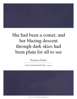 She had been a comet; and 