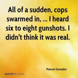 All of a sudden, cops 