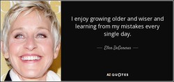 I enjoy growing older and wiser and