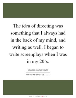 The idea of directing was 