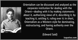 Orientalism can be discussed and analyzed as the 