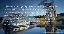 I would sum up my fear futu 