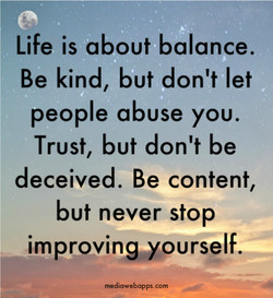 Life is about balance. 