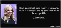 I think singing traditional country is wonderful, 