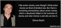 I like action movies, even though I think action 