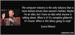 The computer industry is the only industry that is 