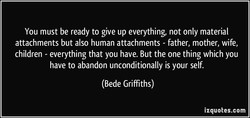 You must be ready to give up everything, not only material 