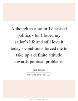 Although as a sailor I despised 
