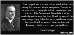 I favor the policy of economy, not because I wish to save 