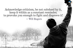 Acknowledge criticism, be not subdued by it, 