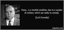 Peace... is a morbid condition, due to a surplus