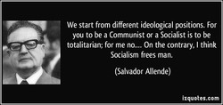 We start from different ideological positions. For 