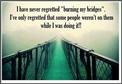 I have never regretted