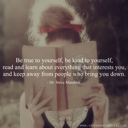 Be true to yourself, be kind to yourself, 