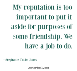 My reputation is too 