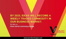 BY 2025, IDEAS WILL BECOME A 