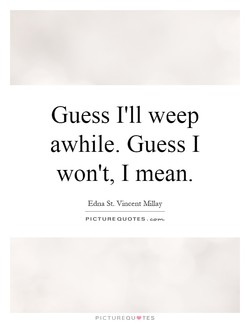 Guess I'll weep 