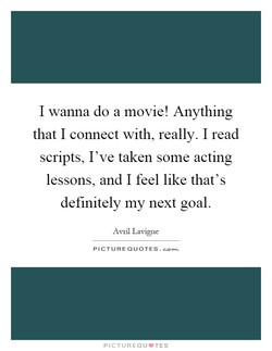 I wanna do a movie! Anything 