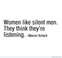 Women like silent men. 