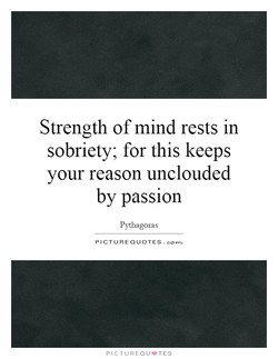 Strength of mind rests in 