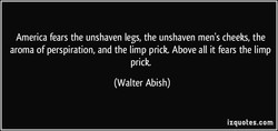 America fears the unshaven legs, the unshaven men's cheeks, the 