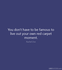 You don't have to be famous to 