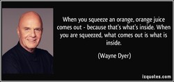 When you squeeze an orange, orange juice 
