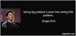 Solving big problems is easier than solving little 