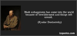 Much unhappiness has come into the world 