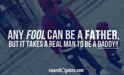 ANY FOOL CAN BE A FATHER, 