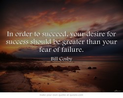 In order to succeed, youwdesire for 