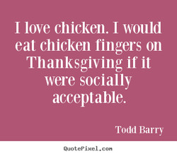 I love chicken. I would