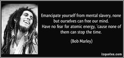 Emancipate yourself from mental slavery, none 