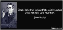 Dreams come true; without that possibility, nature 